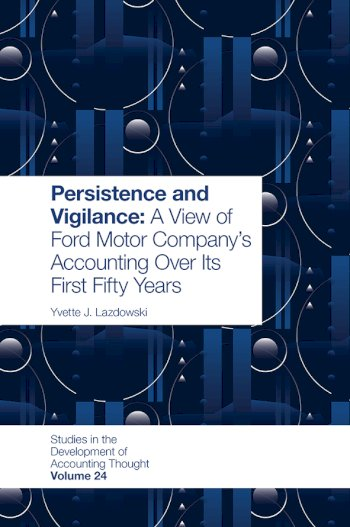 Book cover for Persistence and Vigilance:  A View of Ford Motor Company's Accounting Over Its First Fifty Years a book by Yvette  Lazdowski