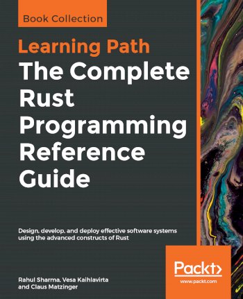 Book cover for The Complete Rust Programming Reference Guide:  Design, develop, and deploy effective software systems using the advanced constructs of Rust a book by Rahul  Sharma, Vesa  Kaihlavirta, Claus  Matzinger