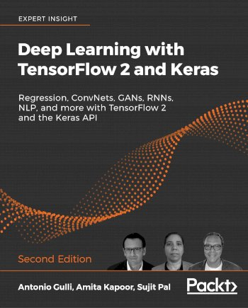 Book cover for Deep Learning with TensorFlow 2 and Keras:  Regression, ConvNets, GANs, RNNs, NLP, and more with TensorFlow 2 and the Keras API a book by Antonio  Gulli, Amita  Kapoor, Sujit  Pal