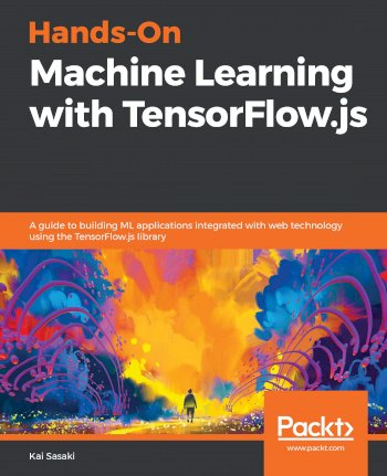 Book cover for Hands-On Machine Learning with TensorFlowjs:  A guide to building ML applications integrated with web technology using the TensorFlowjs library a book by Kai  Sasaki