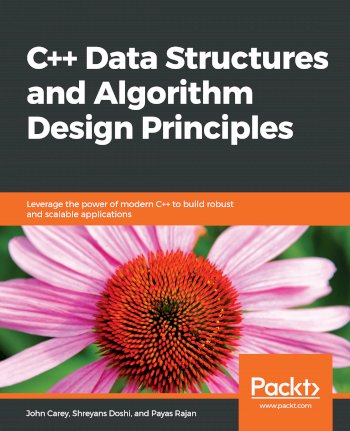 Book cover for C++ Data Structures and Algorithm Design Principles:  Leverage the power of modern C++ to build robust and scalable applications a book by John  Carey, Shreyans  Doshi, Payas  Rajan