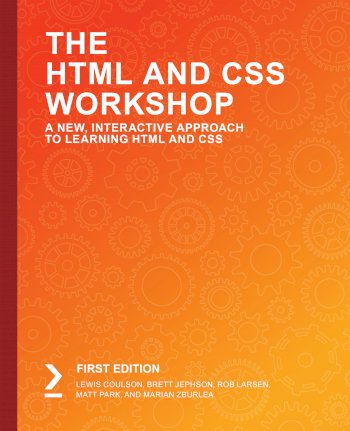 Book cover for The HTML and CSS Workshop:  A New, Interactive Approach to Learning HTML and CSS a book by Lewis  Coulson, Brett  Jephson, Rob  Larsen, Matt  Park, Marian  Zburlea