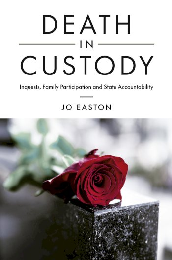 Book cover for Death in Custody:  Inquests, Family Participation and State Accountability a book by Dr Jo  Easton
