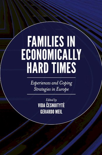 Book cover for Families in Economically Hard Times:  Experiences and Coping Strategies in Europe a book by Dr Vida  Cesnuityte, Dr Gerardo  Meil