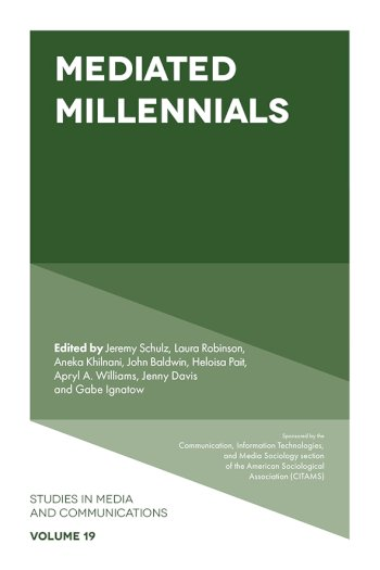 Book cover for Mediated Millennials a book by Jeremy  Schulz, Laura  Robinson, Aneka  Khilnani, John  Baldwin, Heloisa  Pait, Apryl A. Williams, Jenny  Davis, Gabe  Ignatow