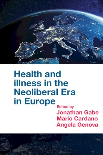 Book cover for Health and Illness in the Neoliberal Era in Europe a book by Jonathan  Gabe, Mario  Cardano, Angela  Genova
