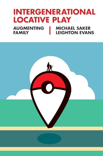 Book cover for Intergenerational Locative Play:  Augmenting Family a book by Michael  Saker, Leighton  Evans