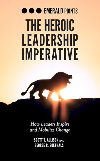 Book cover for The Heroic Leadership Imperative:  How Leaders Inspire and Mobilize Change, a book by Scott T. Allison, George R. Goethals