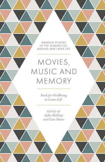 Book cover for Movies, Music and Memory:  Tools for Wellbeing in Later Life a book by Julia  Hallam, Lisa  Shaw