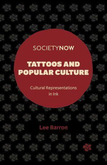 Book cover for Tattoos and Popular Culture:  Cultural Representations in Ink a book by Lee  Barron