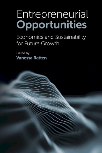 Book cover for Entrepreneurial Opportunities:  Economics and Sustainability for Future Growth a book by Vanessa  Ratten