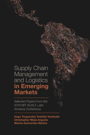 Book cover for Supply Chain Management and Logistics in Emerging Markets:  Selected Papers from the 2018 MIT SCALE Latin America Conference a book by Hugo Tsugunobu Yoshida Yoshizaki, Christopher Meja Argueta, Marina Guimares Mattos