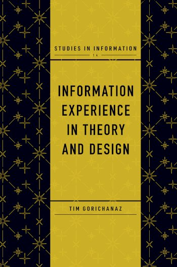 Book cover for Information Experience in Theory and Design a book by Tim  Gorichanaz