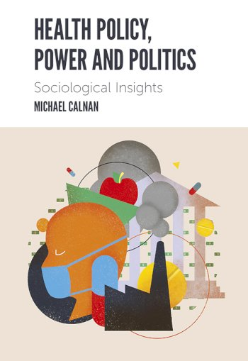 Book cover for Health Policy, Power and Politics:  Sociological Insights a book by Michael  Calnan