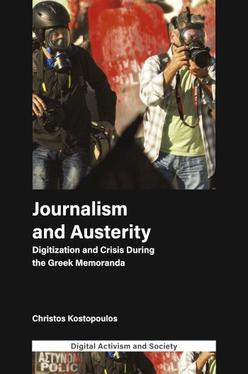 Book cover for Journalism and Austerity:  Digitization and Crisis During the Greek Memoranda a book by Christos  Kostopoulos
