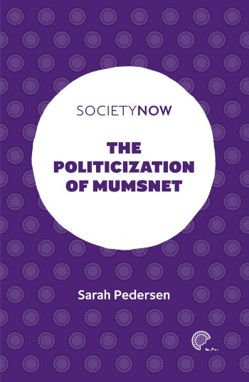 Book cover for The Politicization of Mumsnet a book by Sarah  Pedersen