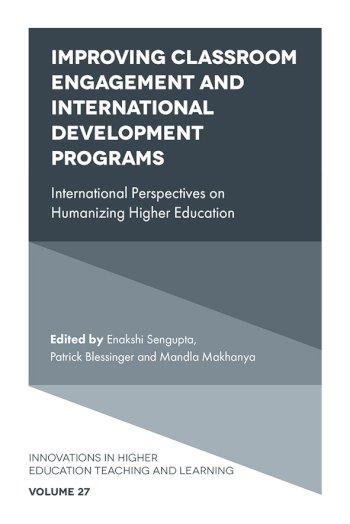 Book cover for Improving Classroom Engagement and International Development Programs:  International Perspectives on Humanizing Higher Education a book by Patrick  Blessinger, Enakshi  Sengupta, Mandla  Makhanya