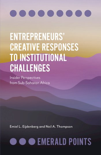 Book cover for Entrepreneurs' Creative Responses to Institutional Challenges:  Insider Perspectives from Sub-Saharan Africa a book by Emiel L. Eijdenberg, Neil A. Thompson