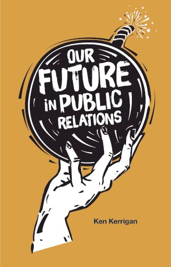 Book cover for Our Future in Public Relations, a book by Ken  Kerrigan