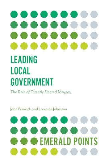 Book cover for Leading Local Government:  The Role of Directly Elected Mayors a book by John  Fenwick, Lorraine  Johnston