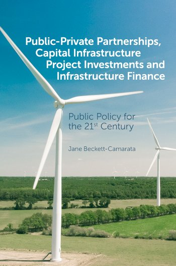 Book cover for Public-Private Partnerships, Capital Infrastructure Project Investments and Infrastructure Finance:  Public Policy for the 21st Century a book by Jane  BeckettCamarata
