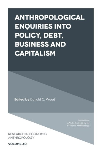 Book cover for Anthropological Enquiries Into Policy, Debt, Business And Capitalism a book by Donald C. Wood