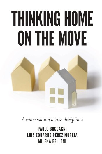 Book cover for Thinking Home on the Move:  A conversation across disciplines a book by Dr Paolo  Boccagni, Dr Luis Eduardo Prez Murcia, Dr Milena  Belloni