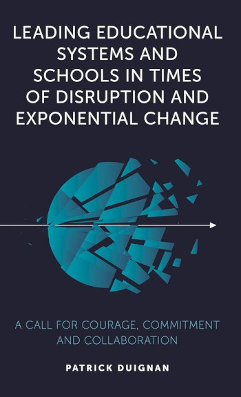 Book cover for Leading Educational Systems and Schools in Times of Disruption and Exponential Change:  A Call for Courage, Commitment and Collaboration a book by Patrick  Duignan