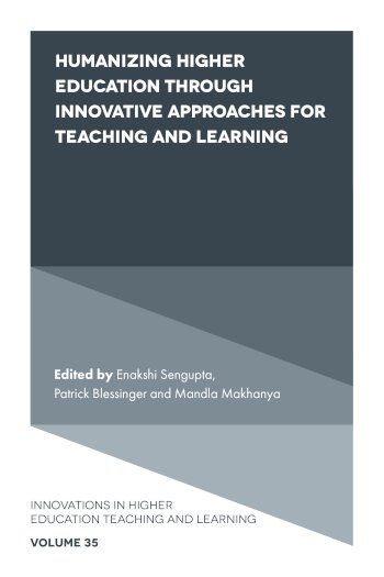 Book cover for Humanizing Higher Education through Innovative Approaches for Teaching and Learning a book by Enakshi  Sengupta, Patrick  Blessinger, Mandla  Makhanya