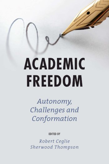 Book cover for Academic Freedom:  Autonomy, Challenges and Conformation a book by Robert  Ceglie, Sherwood  Thompson