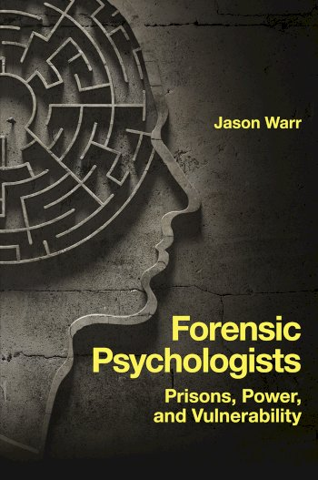 Book cover for Forensic Psychologists:  Prisons, Power, and Vulnerability a book by Dr. Jason  Warr