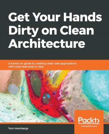 Book cover for Get Your Hands Dirty on Clean Architecture:  A hands-on guide to creating clean web applications with code examples in Java a book by Tom  Hombergs