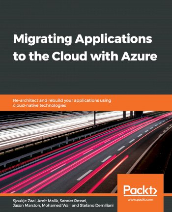 Book cover for Migrating Applications to the Cloud with Azure:  Re-architect and rebuild your applications using cloud-native technologies a book by Sjoukje  Zaal, Amit  Malik, Sander  Rossel, Jason  Marston, Mohamed  Wali, Stefano  Demiliani