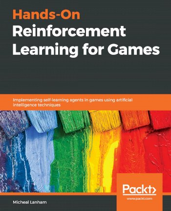 Book cover for Hands-On Reinforcement Learning for Games:  Implementing self-learning agents in games using artificial intelligence techniques a book by Micheal  Lanham
