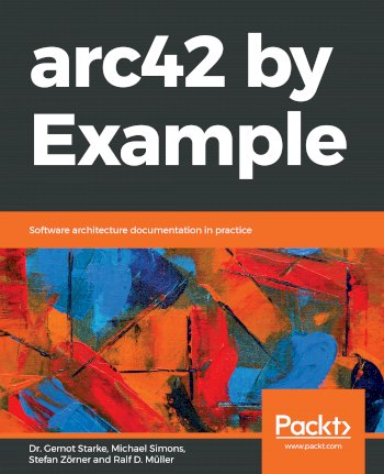 Book cover for arc42 by Example:  Software architecture documentation in practice a book by Dr. Gernot Starke, Michael  Simons, Stefan  Zorner, Ralf D. Muller