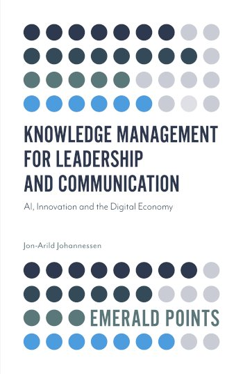 Book cover for Knowledge Management for Leadership and Communication:  AI, Innovation and the Digital Economy a book by JonArild  Johannessen
