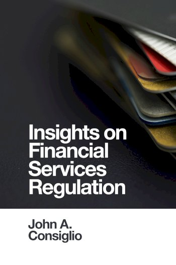 Book cover for Insights on Financial Services Regulation a book by John A. Consiglio