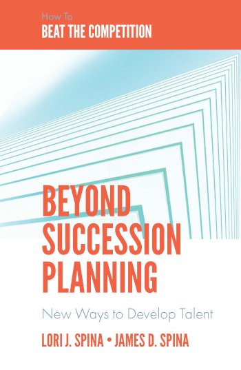 Book cover for Beyond Succession Planning:  New Ways to Develop Talent a book by Lori J. Spina, James D. Spina