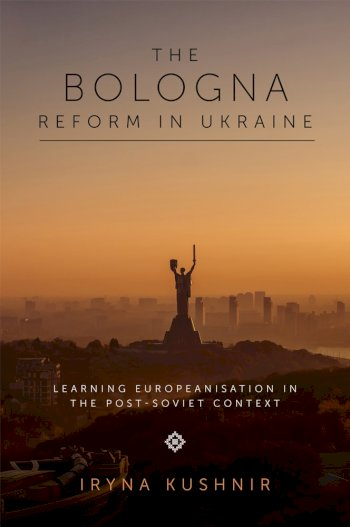 Book cover for The Bologna Reform in Ukraine:  Learning Europeanisation in the Post-Soviet Context a book by Iryna  Kushnir