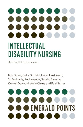Book cover for Intellectual Disability Nursing:  An Oral History Project a book by Bob  Gates, Colin  Griffiths, Helen  Atherton, Su  McAnelly, Paul  Keenan, Sandra  Fleming, Carmel  Doyle, Michelle  Cleary, Paul  Sutton