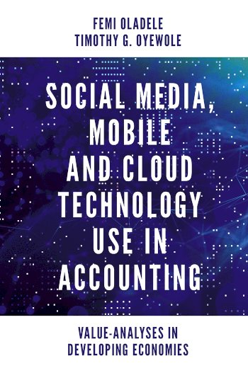 Book cover for Social Media, Mobile and Cloud Technology Use in Accounting:  Value-Analyses in Developing Economies a book by Femi  Oladele, Timothy Gbemiga Oyewole