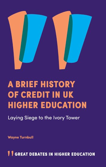 Book cover for A Brief History of Credit in UK Higher Education:  Laying Siege to the Ivory Tower a book by Dr Wayne  Turnbull
