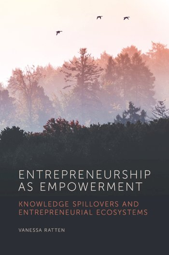 Book cover for Entrepreneurship as Empowerment:  Knowledge spillovers and entrepreneurial ecosystems, a book by Dr Vanessa  Ratten