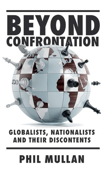Book cover for Beyond Confrontation:  Globalists, Nationalists and Their Discontents a book by Phil  Mullan