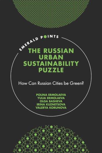 Book cover for The Russian Urban Sustainability Puzzle:  How Can Russian Cities be Green? a book by Polina  Ermolaeva, Yulia  Ermolaeva, Olga  Basheva, Irina  Kuznetsova, Valerya  Korunova