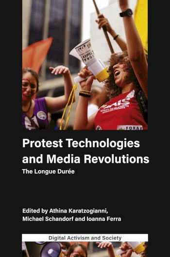 Book cover for Protest Technologies and Media Revolutions:  The Longue Durée a book by Athina  Karatzogianni, Michael  Schandorf, Ioanna  Ferra