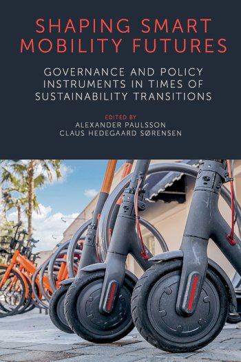 Book cover for Shaping Smart Mobility Futures:  Governance and Policy Instruments in times of Sustainability Transitions a book by Alexander  Paulsson, Claus Hedegaard Srensen