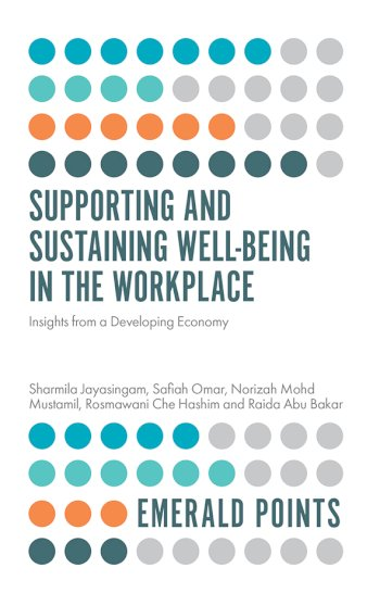 Book cover for Supporting and Sustaining Well-Being in the Workplace:  Insights from a Developing Economy a book by Sharmila  Jayasingam, Safiah  Omar, Norizah Mohd Mustamil, Rosmawani Che Hashim, Raida Abu Bakar