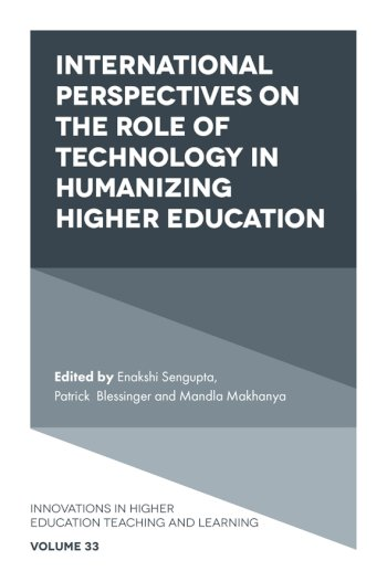 Book cover for International Perspectives on the Role of Technology in Humanizing Higher Education a book by Enakshi  Sengupta, Patrick  Blessinger, Mandla  Makhanya