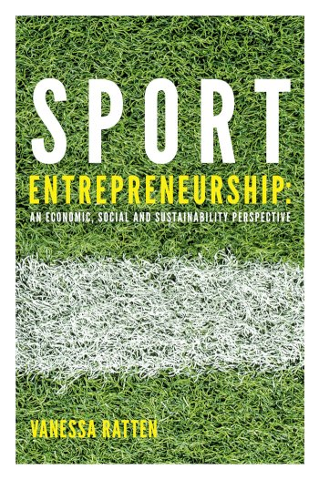 Book cover for Sport Entrepreneurship:  An economic, social and sustainability perspective a book by Vanessa  Ratten